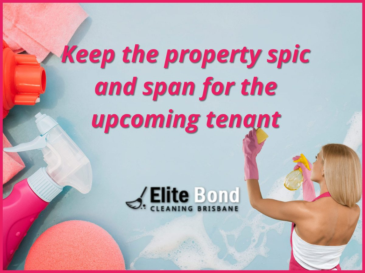 KEEP TO THE PROPERTY SPIC AND SPAN FOR THE UPCOMING TENANT